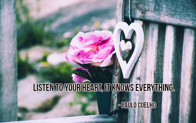 Paulo Coelho quote Listen to your heart, it knows everything.