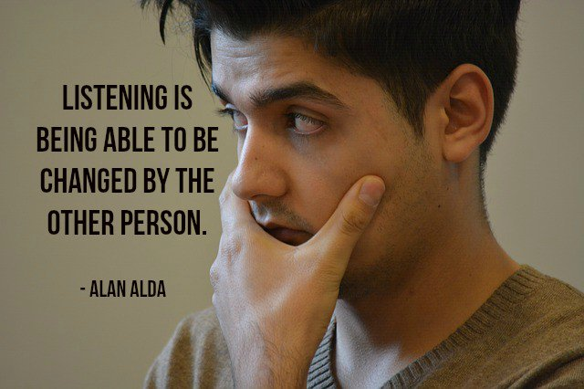 Talk quote Listening is being able to be changed by the other person.