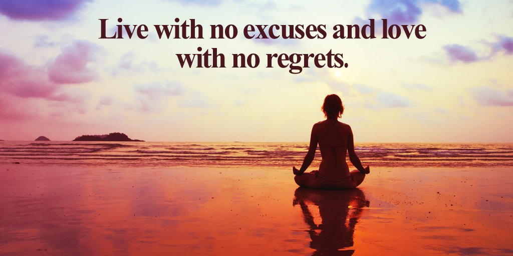 Excusing quote Live with no excuses and love with no regrets.