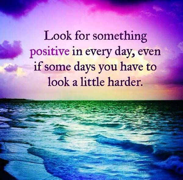 Positive thinker quote Look for something positive in every day, even if some days you have to look a l
