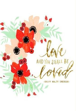 Love and you shall be loved. - Ralph Waldo Emerson