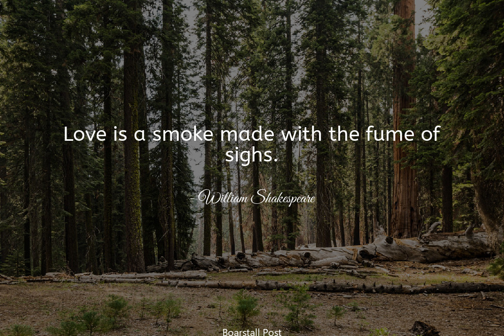 William Shakespeare quote Love is a smoke made with the fume of sighs.