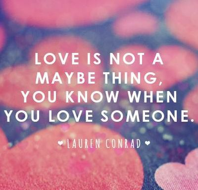 If you love someone quote Love is not a maybe thing, you know when you love someone.