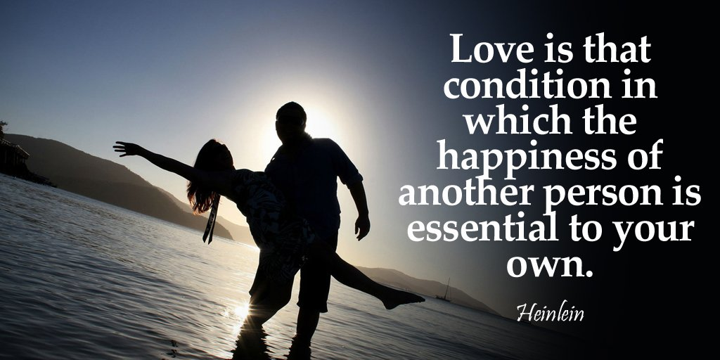 Conditioning quote Love is that condition in which the happiness of another person is essential to