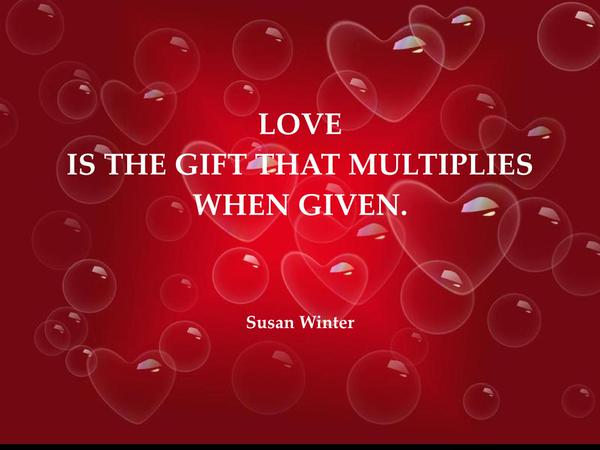 Multiplier quote Love is the gift that multiplies when given.