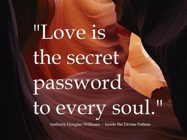 Secret quote Love is the secret password to every soul.