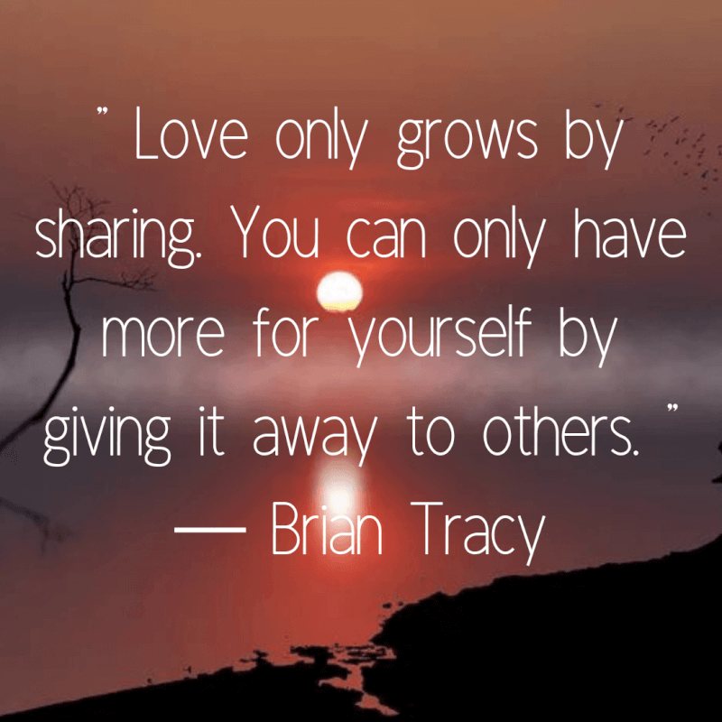 Car quote Love only grows by sharing. You can only have more for yourself by giving it awa