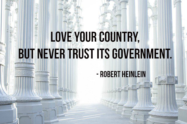 Forms of government quote Love your country, but never trust its government.
