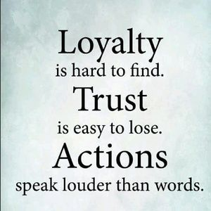 Rust quote Loyalty is hard to find. Trust is easy to lose. Actions speak louder than words.