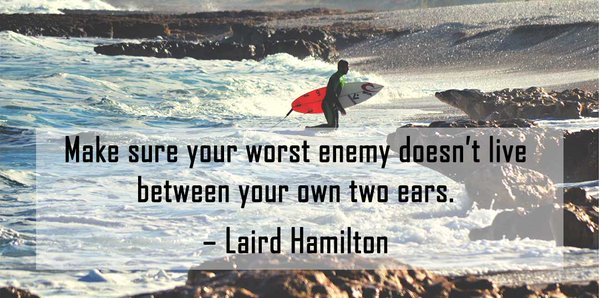 Friends and enemies quote Make sure your worst enemy doesn't live between your own two ears.