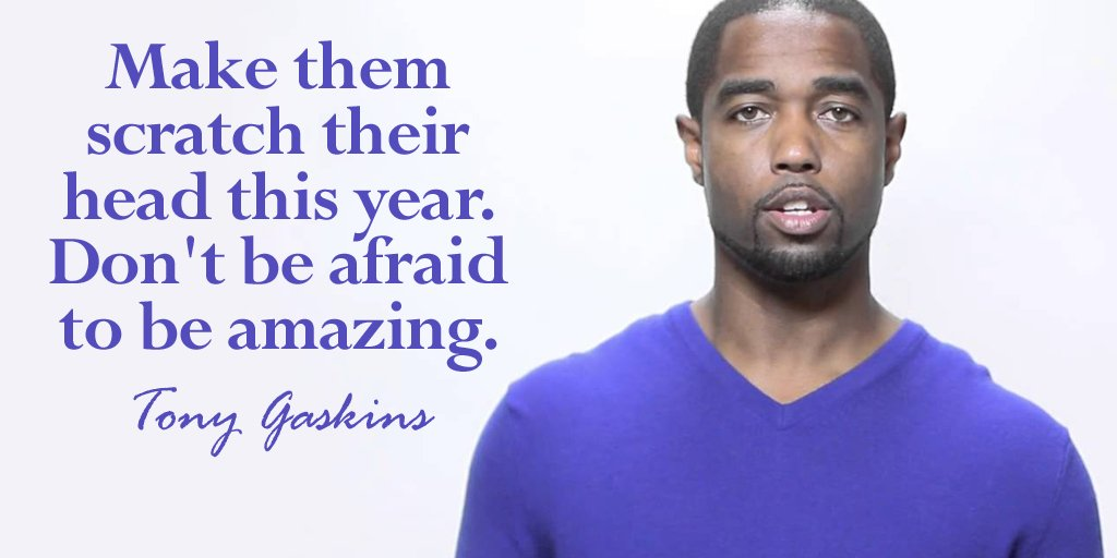 Make them scratch their head this year. Don't be afraid to be amazing. - Tony Gaskins