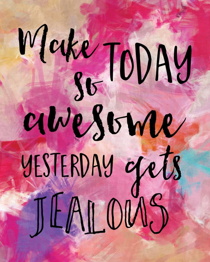 Inspiring quote Make today so awesome, yesterday gets jealous.