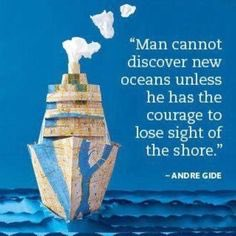 Ocean quote Man cannot discover new oceans unless he has the courage to lose sight of the sh
