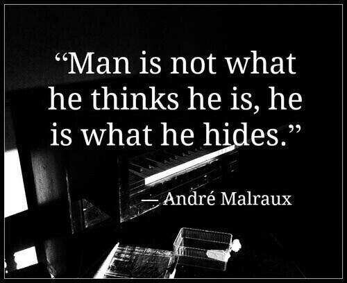 Man is not what he thinks he is, he is what he hides. - Andre Malraux