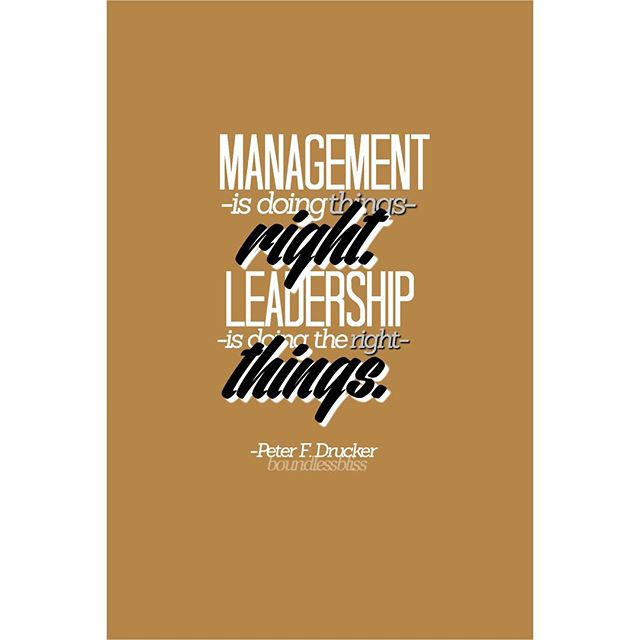Manage quote Management is doing things right, Leadership is doing right things.