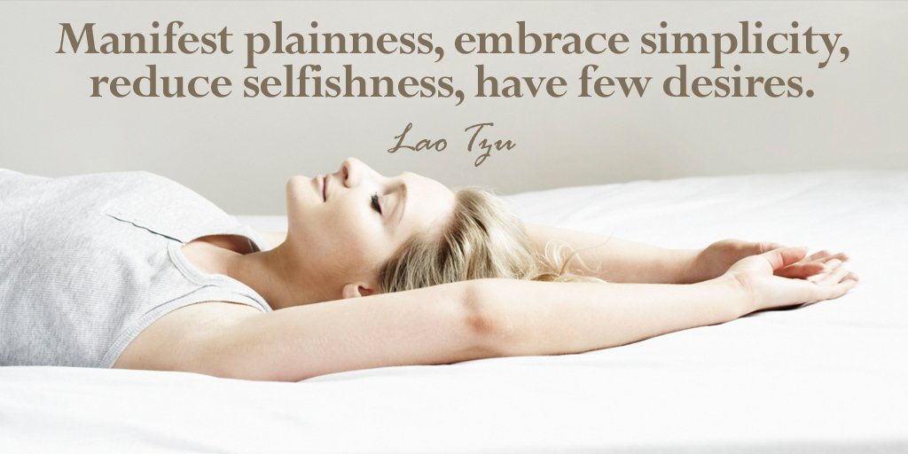 Simplicity quote Manifest plainness, embrace simplicity, reduce selfishness, have few desires.