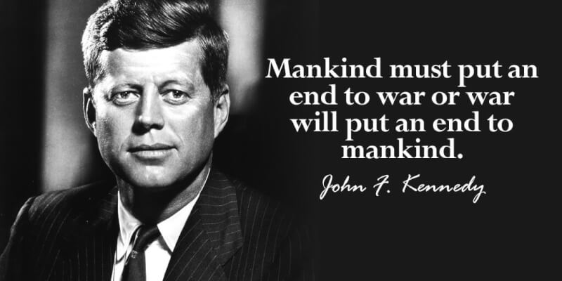 John F. Kennedy quote Mankind must put an end to war or war will put an end to mankind.