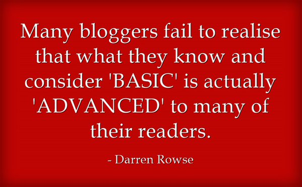 Social quote Many bloggers fail to realise that what they know and consider 'basic' is actual