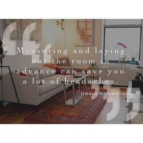Lay quote Measuring and laying out the room in advance can save you a lot of headaches.