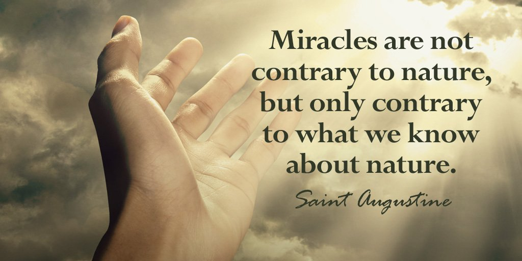 Contrary quote Miracles are not contrary to nature, but only contrary to what we know about nat