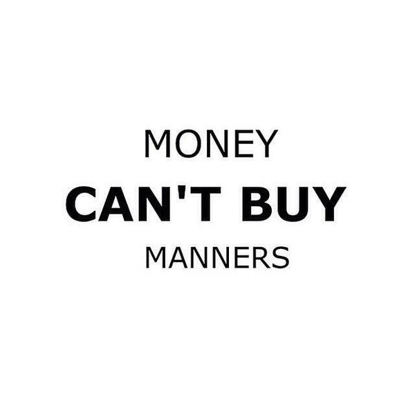 Government and society quote Money can't buy manners.