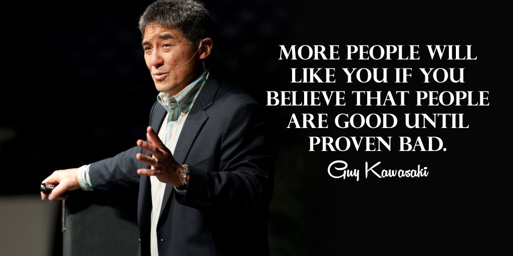 Believe quote More people will like you if you believe that people are good until proven bad.
