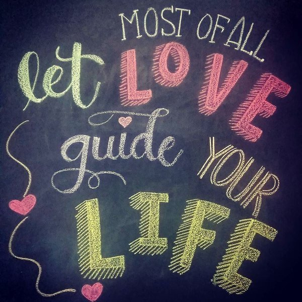 Guide quote Most of all let Love guide your life.