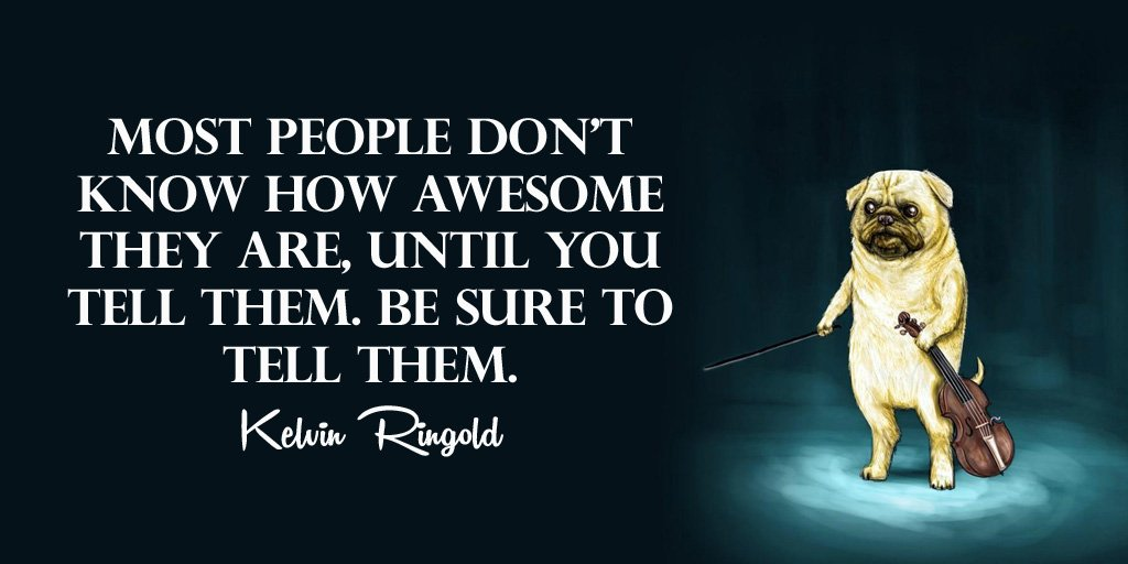 Most people dont know how awesome they are, until you tell them. Be sure to tell them. - Anonymous