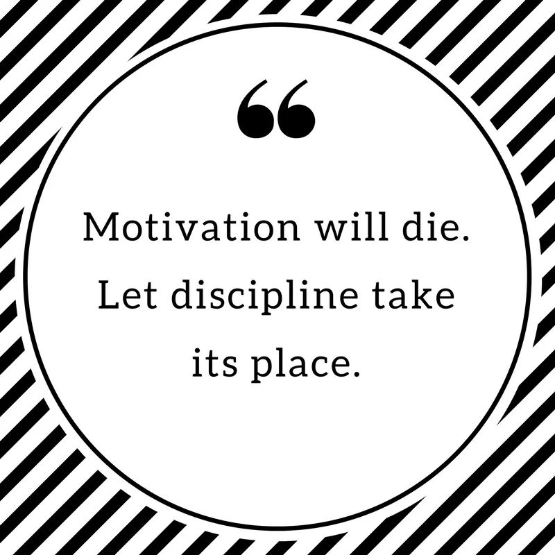 Place quote Motivation will die. Let discipline take its place.