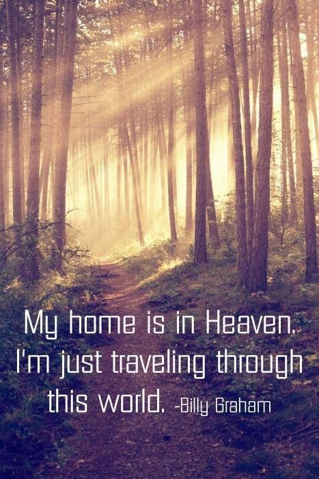 Heaven quote My home is heaven. I'm just traveling through this world.