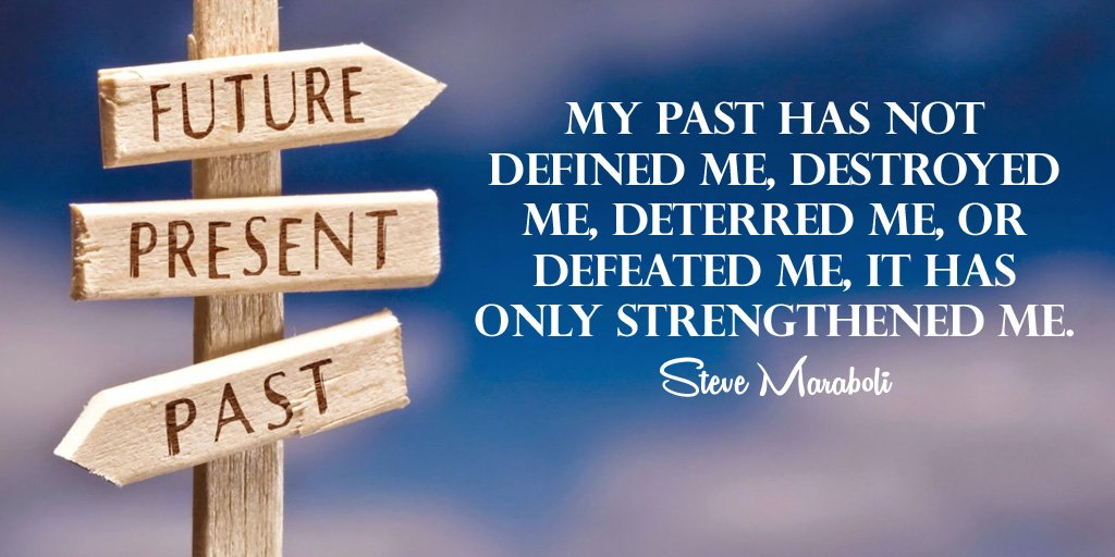 Steve Maraboli quote My past has not defined me, destroyed me, deterred me, or defeated me, it has on