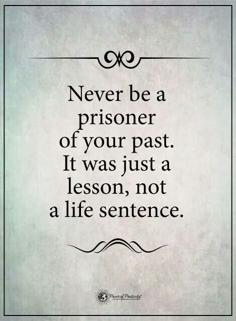 Now or never quote Never be a prisoner of your past. It was just a lesson, not a life sentence.