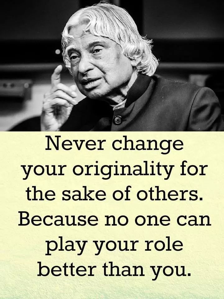 Originally quote Never change your originality for the sake of others. Because no one can play yo