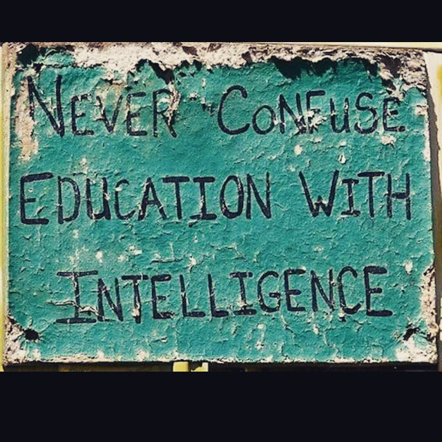 Intelligence quote Never confuse education with intelligence.