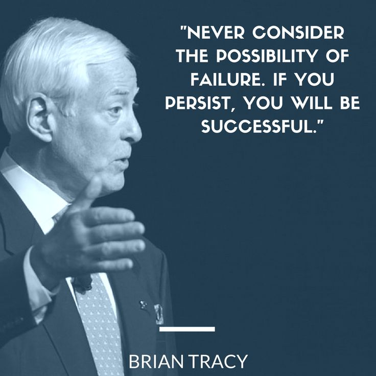 Consider quote Never consider the possibility of failure. If you persist, you will be successfu