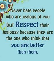 Jealous quote Never hate people who are jealous of you but respect their jealousy because they
