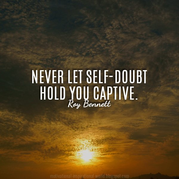 Self inspirational quote Never let self-doubt hold you captive.