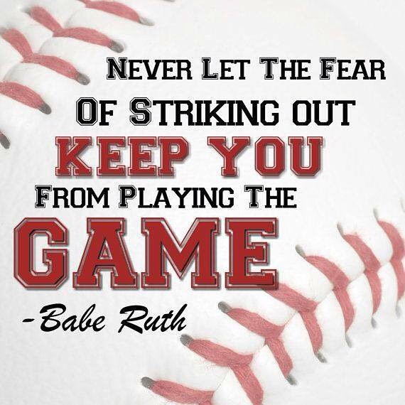 Ball games quote Never let the fear of striking out keep you from playing the game.