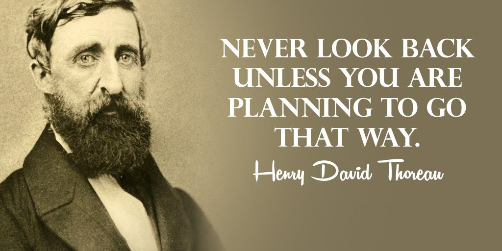 Henry David Thoreau quote Never look back unless you are planning to go that way.