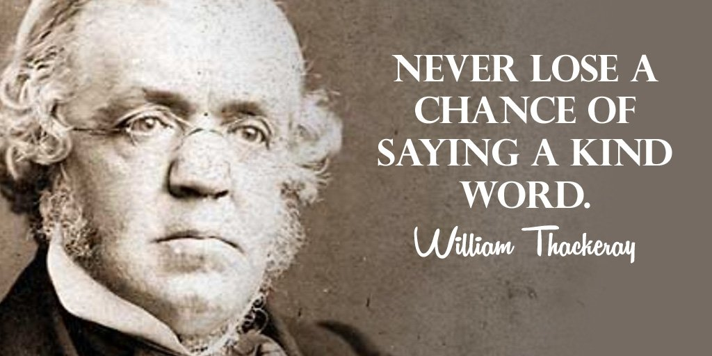 William Makepeace Thackeray quote Never lose a chance of saying a kind word.