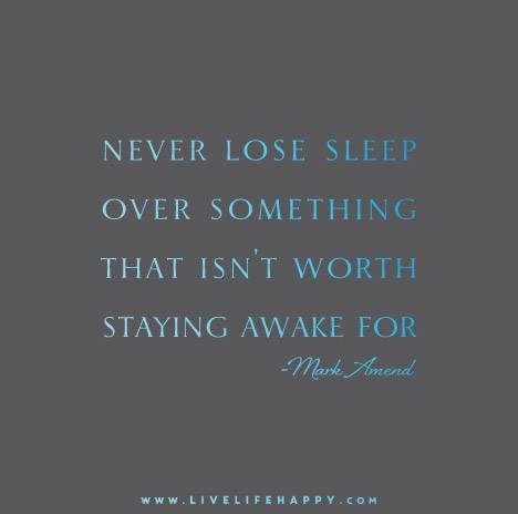 Sleep quote Never lose sleep over something that isn't worth staying awake for.
