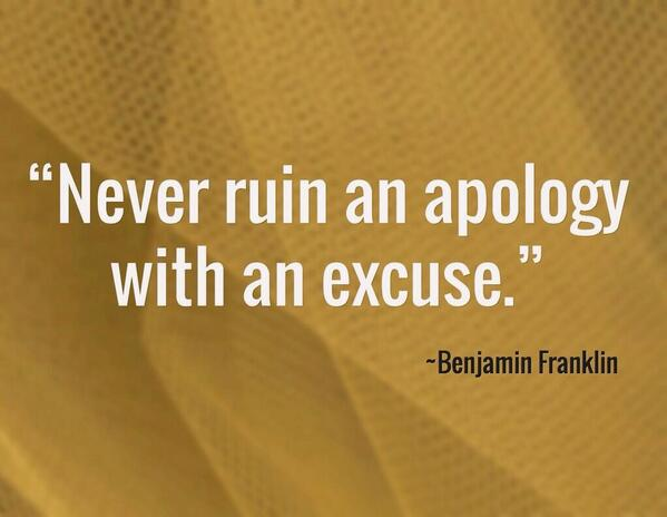 Excusing quote Never ruin an apology with an excuse.