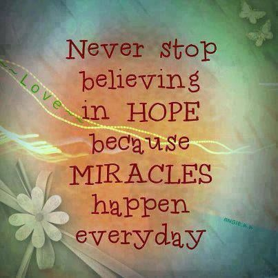 Hopeful quote Never stop believing in hope because miracles happen everyday.