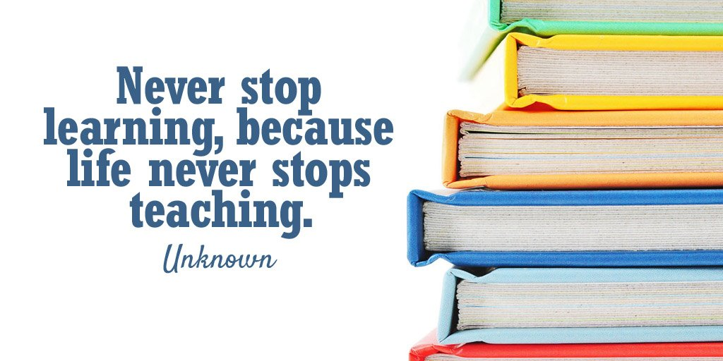 Experience quote Never stop learning, because life never stops teaching.