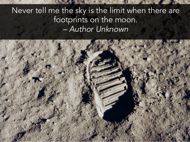 Limits quote Never tell me the sky is the limit when there are footprints on the moon.