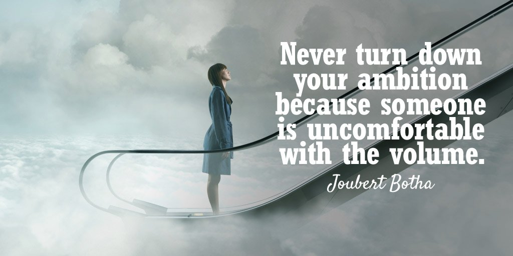 Turns quote Never turn down your ambition because someone is uncomfortable with the volume.