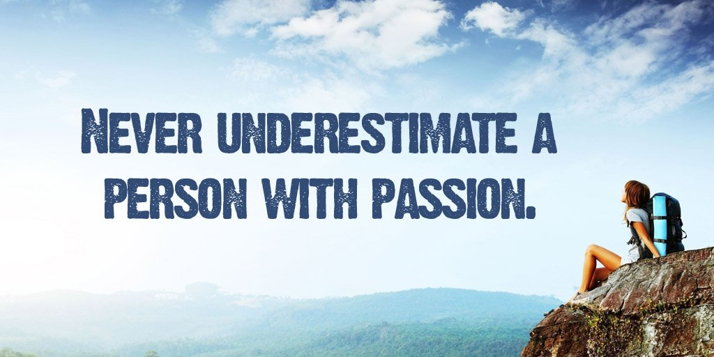 Never underestimate a person with passion. - Sayings