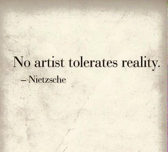 Leadership vision quote No artist tolerates reality.