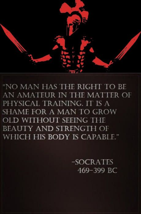 Socrates quote No man has the right to be an amateur in the matter of physical training. It is