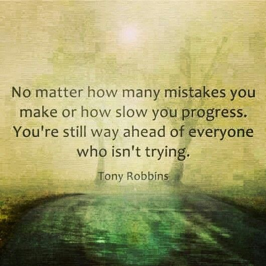 Mistakes quote No matter how many mistakes you make or how slow you progress. You're still way